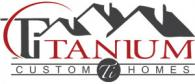 Titanium Custom Homes